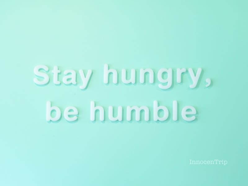 Stay hungry, be humble